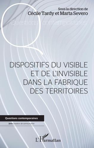 Couverture Dispositifs du visible et de l'invisible dans la fabrique des territoires