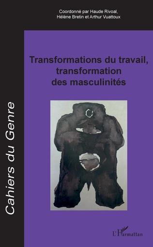 Couverture Transformations du travail, transformation des masculinités