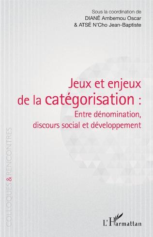 Couverture Jeux et enjeux de la catégorisation : entre dénomination, discours social et développement