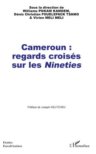 Couverture Cameroun : regards croisés sur les <em>Nineties</em>
