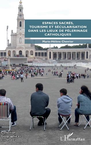 Couverture Espaces sacrés, tourisme et sécularisation dans les lieux de pèlerinage catholiques