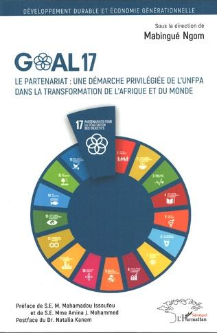 Couverture Goal 17. Le partenariat : une démarche privilégiée de l'UNFPA dans la trannsformation de l'Afrique et du monde