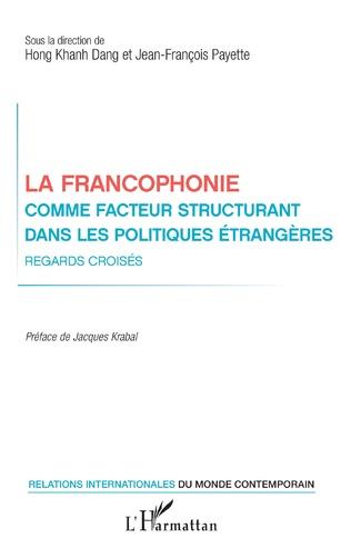 Couverture La francophonie comme facteur structurant dans les politiques étrangères