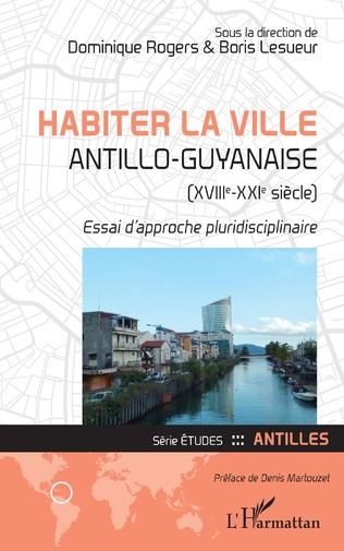Couverture Habiter la ville antillo-guyanaise (XVIIIe-XXIe siècle)