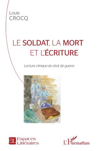 Couverture Le soldat, la mort et l'écriture