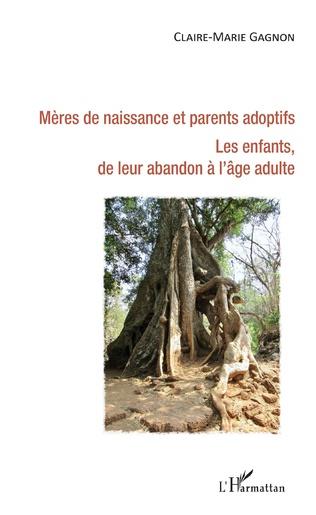 Couverture Mères de naissance et parents adoptifs. Les enfants de leur abandon à l'âge adulte