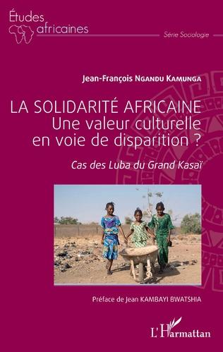 Couverture La solidarité africaine. Une valeur culturelle en voie de disparition ?