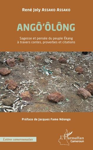 Couverture ANGÔ'ÔLÔNG Sagesse et pensée du peuple Ékang à travers contes, proverbes et citations