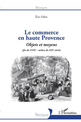 Couverture Le commerce en haute Provence