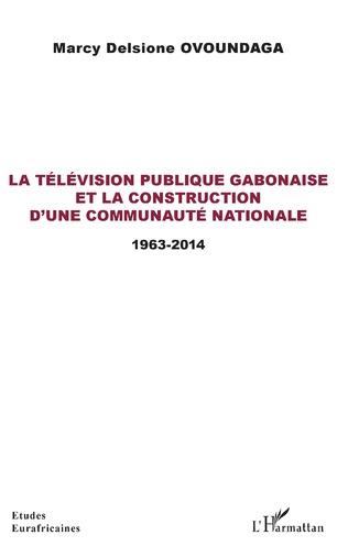Couverture La télévision publique gabonaise et la construction d'une communauté nationale