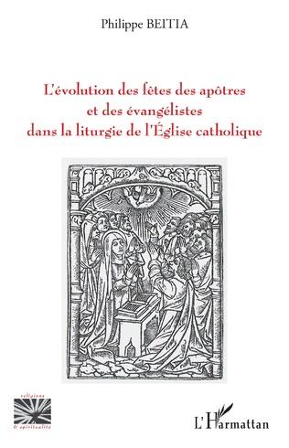 Couverture L'évolution des fêtes des apôtres et des évangélistes dans la liturgie de l'Eglise catholique