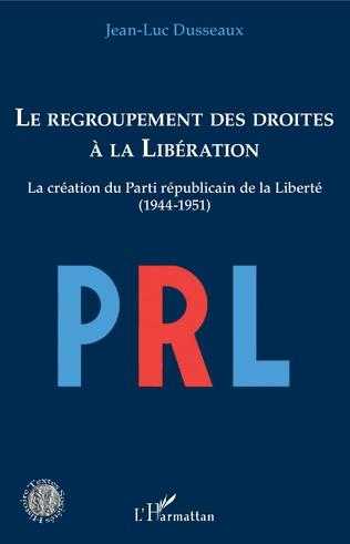 Couverture Le regroupement des droites à la Libération