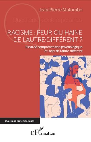 Couverture Racisme : peur ou haine de l'autre-différent ?