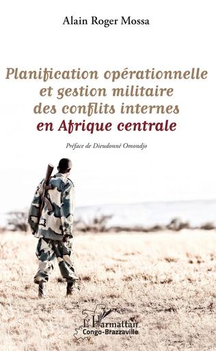 Couverture Planification opérationnelle et gestion militaire des conflits internes en Afrique centrale