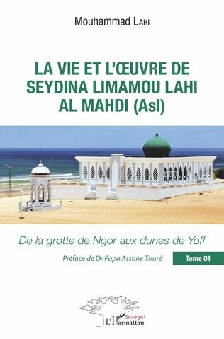 Couverture La vie et l'oeuvre de Seydina Limamou Lahi Al Mahdi (Asl) Tome 1