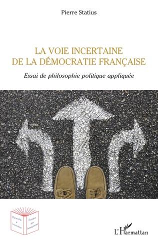 Couverture La voie incertaine de la démocratie française