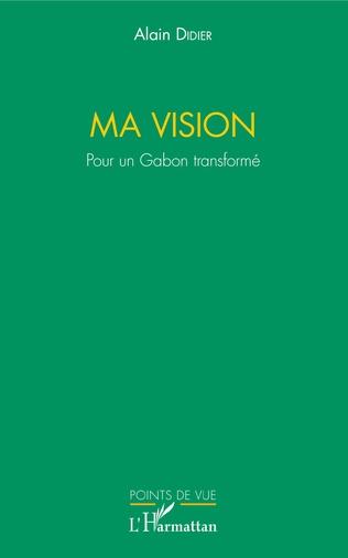 Couverture Ma vision. Pour un Gabon transformé