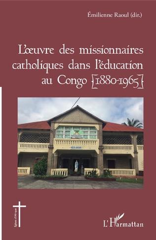 Couverture L'oeuvre des missionnaires catholiques dans l'éducation au Congo (1880-1965)