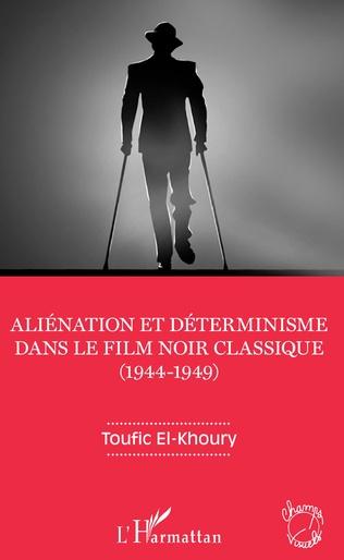 Couverture Aliénation et déterminisme dans le film noir classique (1944-1949)