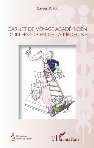 Couverture Carnet de voyage académicien d'un historien de la médecine