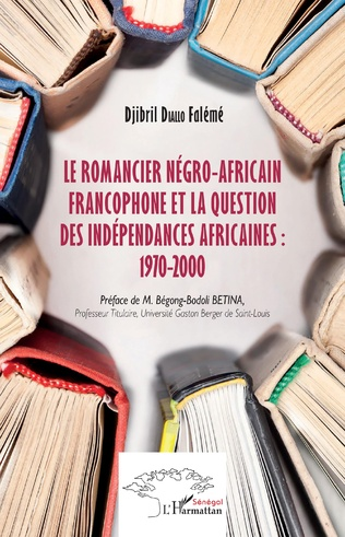 Couverture Le romancier négro-africain francophone et la question des indépendances africaines : 1970-2000