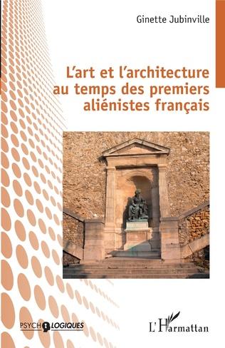 Couverture L'art et l'architecture au temps des premiers aliénistes français