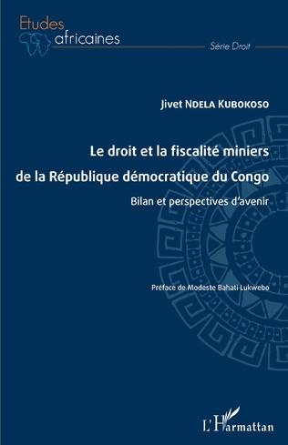 Couverture Le droit et la fiscalité miniers de la République démocratique du Congo