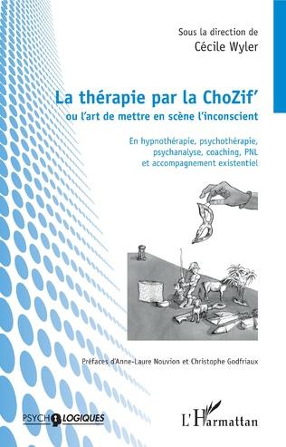 Couverture La thérapie par la ChoZif' ou l'art de mettre en scène l'inconscient