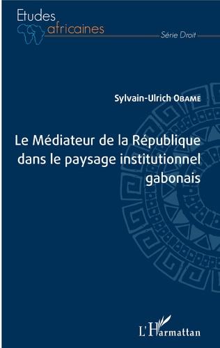 Couverture Le Médiateur de la République dans le paysage institutionnel gabonais