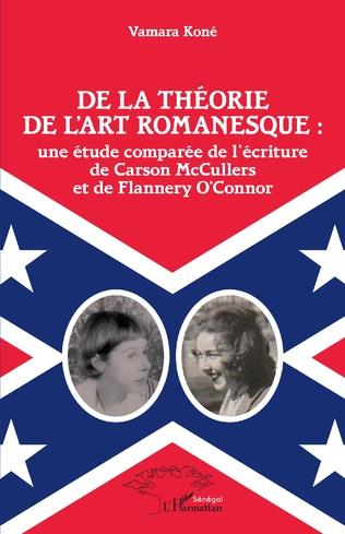 Couverture De la théorie de l'art romanesque : une étude comparée de l'écriture de Carson McCullers et de Flannery O'Connor