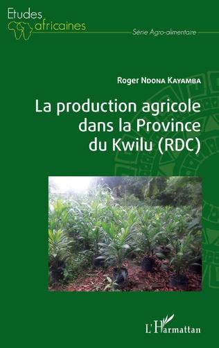 Couverture La production agricole dans la Province du Kwilu (RDC)