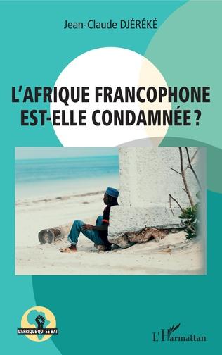 Couverture L'Afrique francophone est-elle condamnée ?