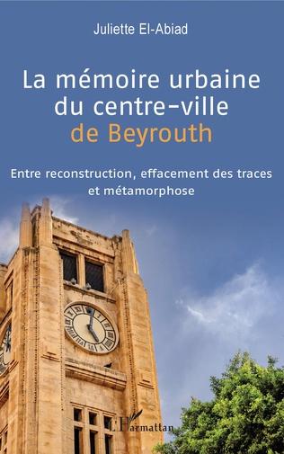 Couverture La mémoire urbaine du centre-ville de Beyrouth