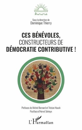 Couverture Ces bénévoles, constructeurs de démocratie contributive !