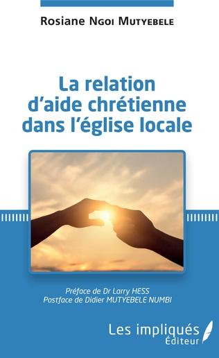 Couverture La relation d'aide chrétienne dans l'église locale