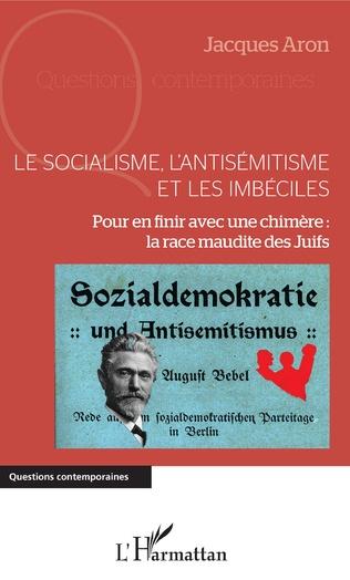 Couverture Le socialisme, l'antisémitisme et les imbéciles