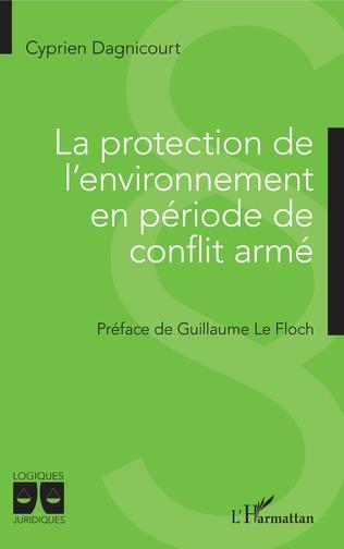 Couverture La protection de l'environnement en période de conflit armé