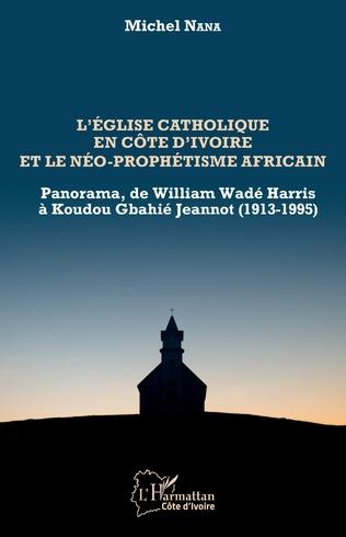 Couverture L'église catholique en Côte d'Ivoire et le néo-prophétisme africain