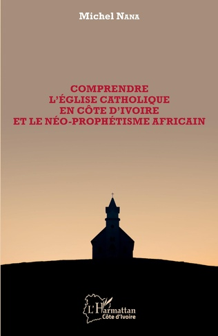 Couverture Comprendre l'église catholique en Côte d'Ivoire et le néo-prophétisme africain