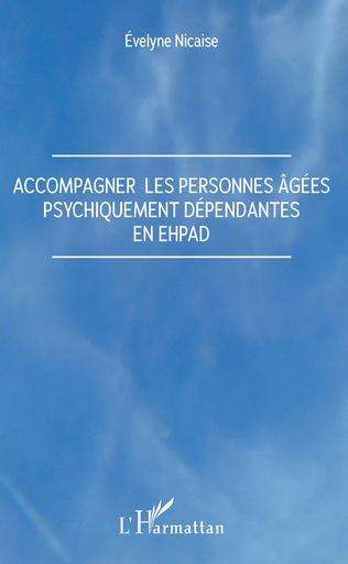 Couverture Accompagner les personnes âgées psychiquement dépendantes en Ehpad