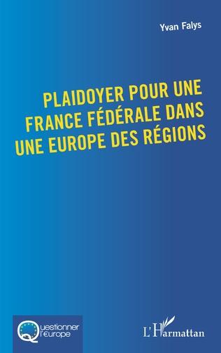 Couverture Plaidoyer pour une France fédérale dans une Europe des régions