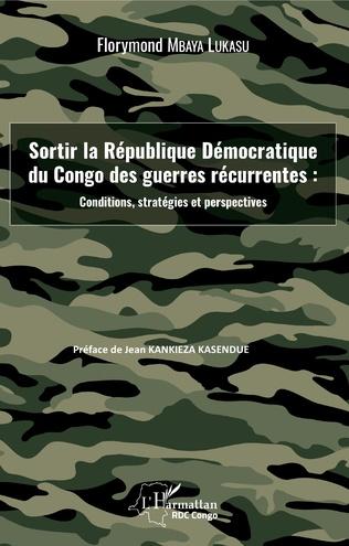 Couverture Sortir la République Démocratique du Congo des guerres récurrentes : conditions, stratégies et perspectives