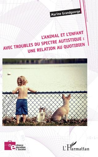 Couverture L'animal et l'enfant avec troubles du spectre autistique : une relation au quotidien