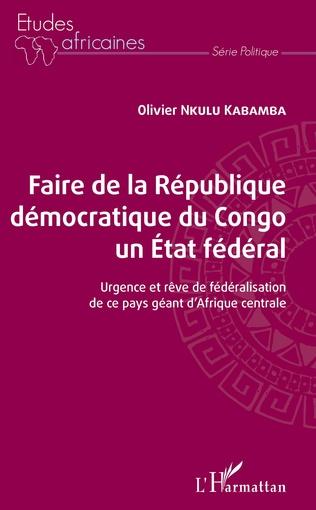 Couverture Faire de la République démocratique du Congo un État fédéral