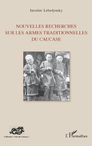 Couverture Nouvelles recherches sur les armes traditionnelles du Caucase