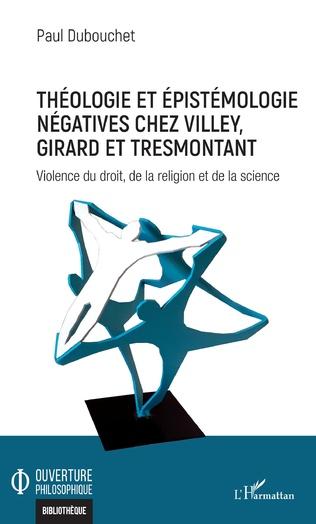 Couverture Théologie et épistémologie négatives chez Villey, Girard et Tresmontant