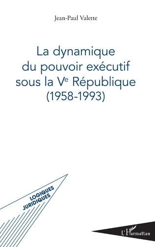 Couverture La dynamique du pouvoir exécutif sous la Ve République