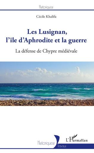 Couverture Les Lusignan, l'île d'Aphrodite et la guerre
