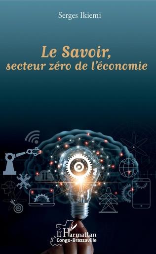 Couverture Le Savoir, secteur zéro de l'économie