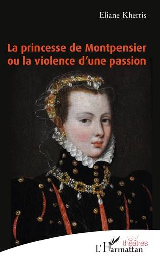 Couverture La princesse de Montpensier ou la violence d'une passion